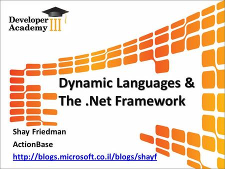 Dynamic Languages & The.Net Framework Shay Friedman ActionBase