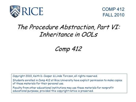 The Procedure Abstraction, Part VI: Inheritance in OOLs Comp 412 Copyright 2010, Keith D. Cooper & Linda Torczon, all rights reserved. Students enrolled.