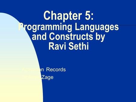 Chapter 5: Programming Languages and Constructs by Ravi Sethi Activation Records Dolores Zage.