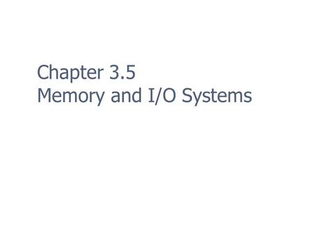 Chapter 3.5 Memory and I/O Systems. 2 Memory Management Memory problems are one of the leading causes of bugs in programs (60-80%) MUCH worse in languages.