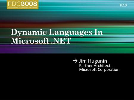  Jim Hugunin Partner Architect Microsoft Corporation TL10.
