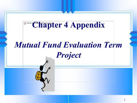 1 Chapter 4 Appendix Mutual Fund Evaluation Term Project.