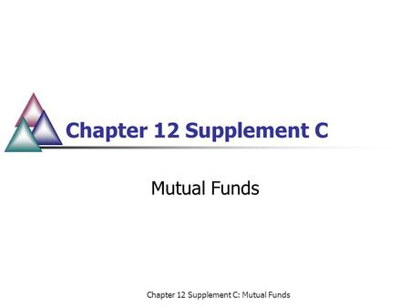 Chapter 12 Supplement C: Mutual Funds Chapter 12 Supplement C Mutual Funds.