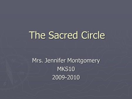 The Sacred Circle Mrs. Jennifer Montgomery MKS102009-2010.