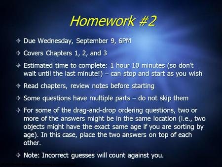 Homework #2  Due Wednesday, September 9, 6PM  Covers Chapters 1, 2, and 3  Estimated time to complete: 1 hour 10 minutes (so don't wait until the last.