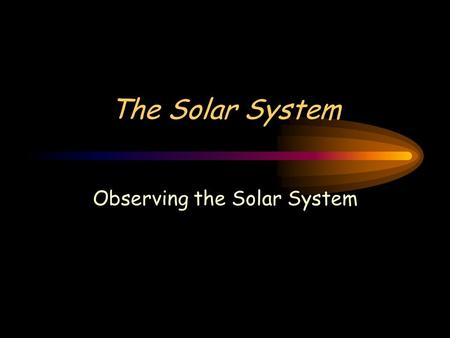 The Solar System Observing the Solar System Guide For Reading How do the heliocentric and geocentric description of the solar system differ? What did.