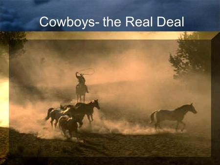 "Cowboys- the Real Deal. skills, techniques, and tools were from Mexico the cattle ranch dated from Spanish days Origins of the cattle and cowboy ""culture"""