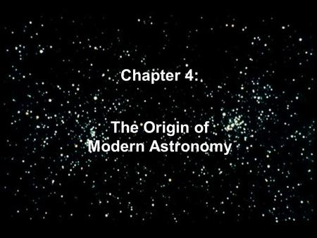 "The Origin of Modern Astronomy Chapter 4:. Ancient Greek Astronomy Models were generally wrong because they were based on wrong ""first principles"", believed."