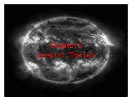 Chapter 5 Lesson 1: The Sun. What is the Sun? A star which produces its own energy (light) There are stars which can make ten million times what the sun.