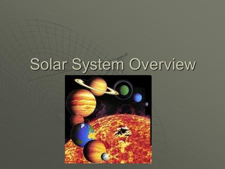 "Solar System Overview. Early Ideas  It was assumed that the Sun, planets, and stars orbited a stationary universe  This is known as a ""geocentric"" model,"