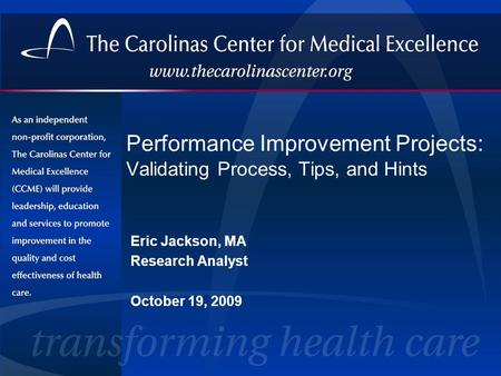 Performance Improvement Projects: Validating Process, Tips, and Hints Eric Jackson, MA Research Analyst October 19, 2009.