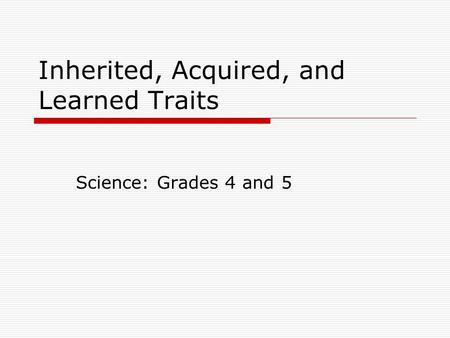 Inherited, Acquired, and Learned Traits Science: Grades 4 and 5.