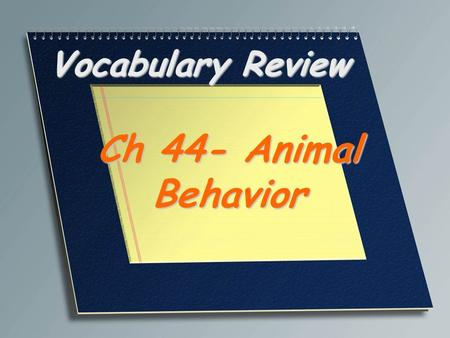 Vocabulary Review Ch 44- Animal Behavior. A person who specializes in the scientific study of animal behavior Ethologist.