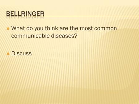  What do you think are the most common communicable diseases?  Discuss.