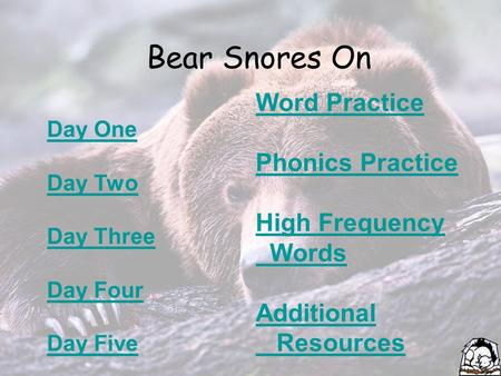 Bear Snores On Day One Day Two Day Three Day Four Day Five Word Practice Phonics Practice High Frequency Words Additional Resources.