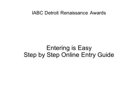 IABC Detroit Renaissance Awards Entering is Easy Step by Step Online Entry Guide.