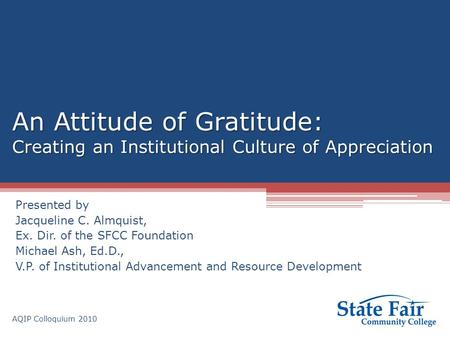 An Attitude of Gratitude: Creating an Institutional Culture of Appreciation Presented by Jacqueline C. Almquist, Ex. Dir. of the SFCC Foundation Michael.