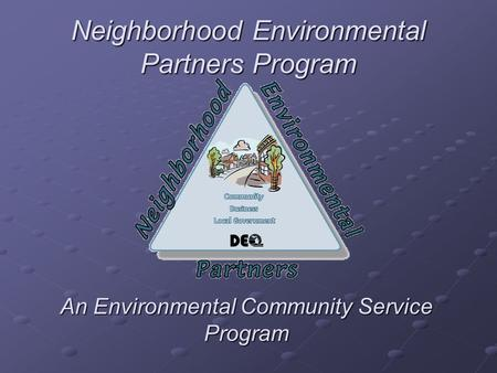 Neighborhood Environmental Partners Program An Environmental Community Service Program.