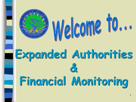 "1 Expanded Authorities & Financial Monitoring. 2 Greater flexibility for managing ED Discretionary Grants The ""Expanded Authorities"" Amendments Amendments."