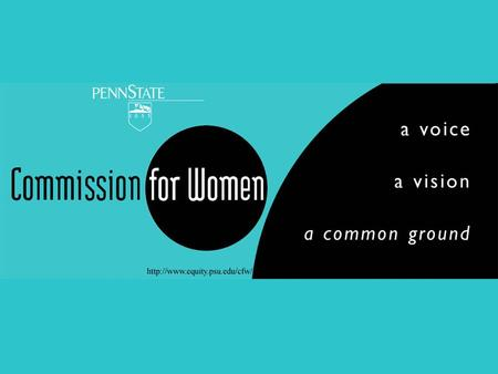In existence since 1981, the Commission for Women identifies areas of concern to women employees and students of Penn State, and suggests changes in existing.