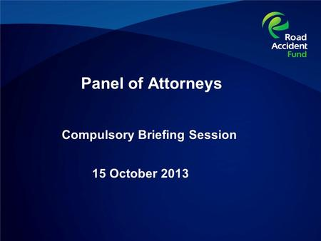 Compulsory Briefing Session 15 October 2013 Panel of Attorneys.