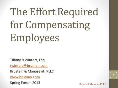 Brustein & Manasevit, PLLC The Effort Required for Compensating Employees Tiffany R Winters, Esq. Brustein & Manasevit, PLLC