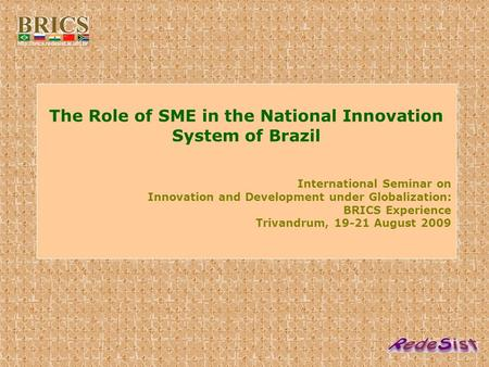 The Role of SME in the National Innovation System of Brazil International Seminar on Innovation and Development under Globalization: BRICS Experience Trivandrum,