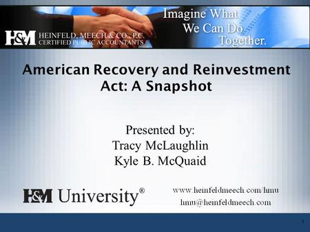 1 American Recovery and Reinvestment Act: A Snapshot Presented by: Tracy McLaughlin Kyle B. McQuaid.