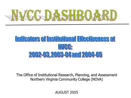 The Office of Institutional Research, Planning, and Assessment Northern Virginia Community College (NOVA) AUGUST 2005.