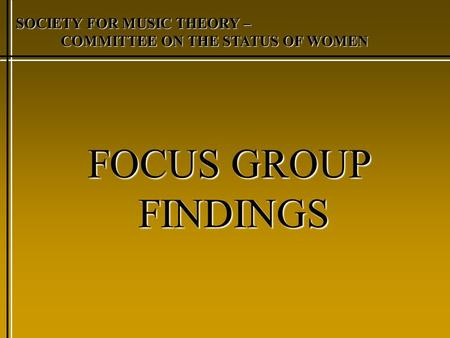 SOCIETY FOR MUSIC THEORY – COMMITTEE ON THE STATUS OF WOMEN FOCUS GROUP FINDINGS.