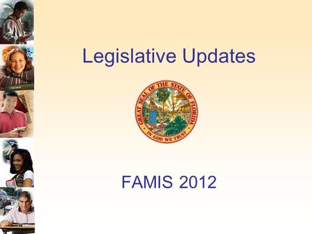 Legislative Updates FAMIS 2012. 2012 Legislative Update Acceleration Options in Public Education - HB 7059 Digital Learning - HB 7063 School Improvement.