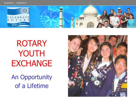 ROTARY YOUTH EXCHANGE An Opportunity of a Lifetime.