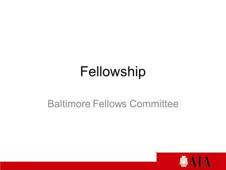 Fellowship Baltimore Fellows Committee. The College of Fellows The College of Fellows, founded in 1952, is composed of members of the Institute who are.