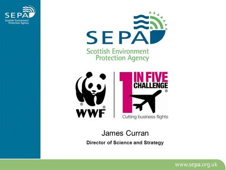 James Curran Director of Science and Strategy. Who are we? What do we do? Non Departmental Public Body, established 1996 Scotland's & Government's environmental.