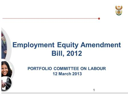 1 Employment Equity Amendment Bill, 2012 PORTFOLIO COMMITTEE ON LABOUR 12 March 2013.