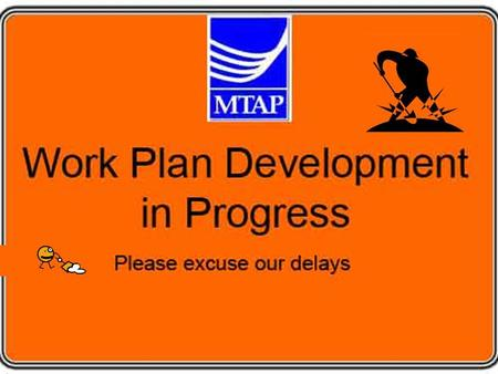Work Plan Development in Progress Current Work Plan Tasks 1.MTAP Communication 2.MTAP Membership 3.MTAP Meetings 4.MTAP Budget 5.MTAP Coordination 6.Technical.