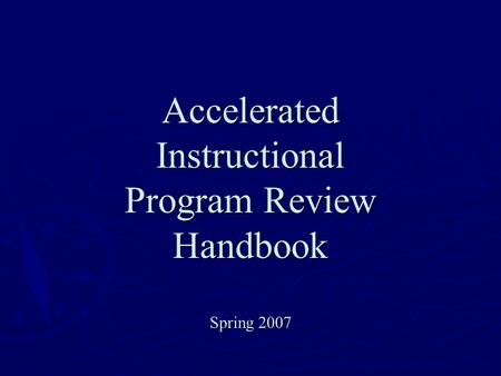 Accelerated Instructional Program Review Handbook Spring 2007.