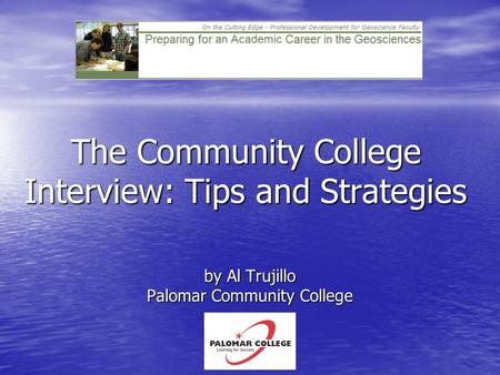 By Al Trujillo Palomar Community College The Community College Interview: Tips and Strategies.