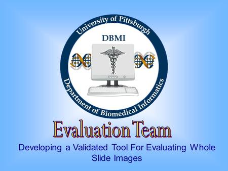 Developing a Validated Tool For Evaluating Whole Slide Images.