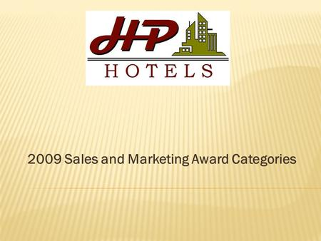 2009 Sales and Marketing Award Categories.  DOS of the Year  Sales coordinator of the year  Community Involvement award  Sales Queen/King ( Most Sales.
