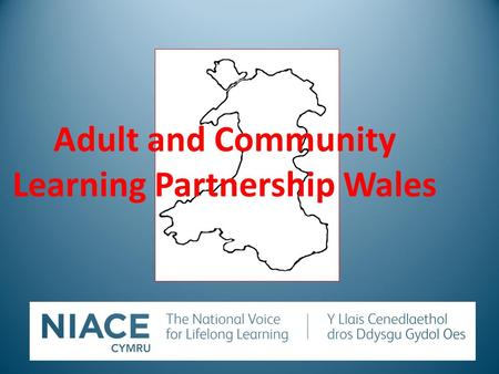 Adult and Community Learning Partnership Wales. Adult and Community Learning Challenges ahead and impact on the learner.