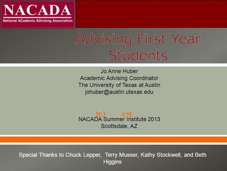  Jo Anne Huber Academic Advising Coordinator The University of Texas at Austin NACADA Summer Institute 2013 Scottsdale, AZ Special.