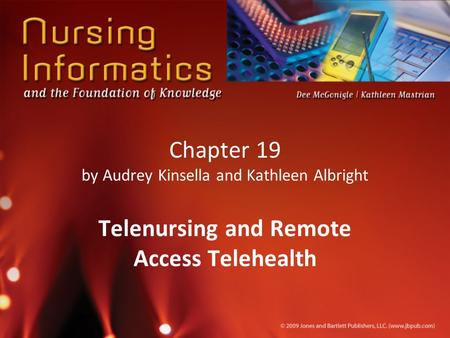 Chapter 19 by Audrey Kinsella and Kathleen Albright Telenursing and Remote Access Telehealth.