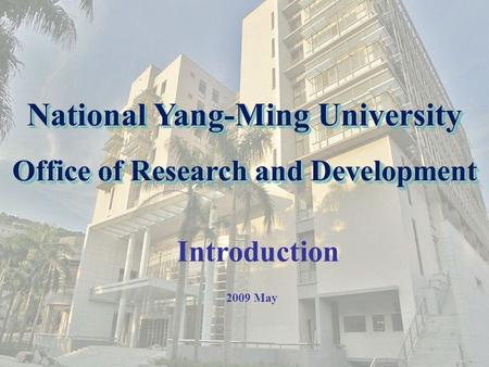 National Yang-Ming University Office of Research and Development 2009 May Introduction.
