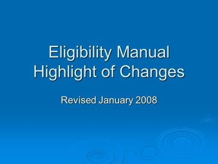 Eligibility Manual Highlight of Changes Revised January 2008.