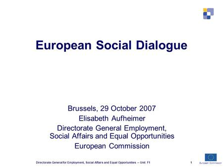 European Commission Directorate-General for Employment, Social Affairs and Equal Opportunities ─ Unit F11 European Social Dialogue Brussels, 29 October.