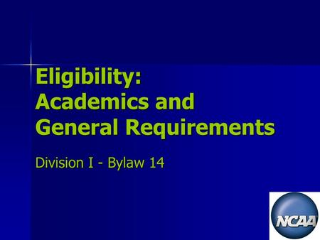 Eligibility: Academics and General Requirements Division I - Bylaw 14.