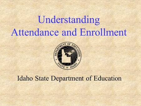 Understanding Attendance and Enrollment Idaho State Department of Education.