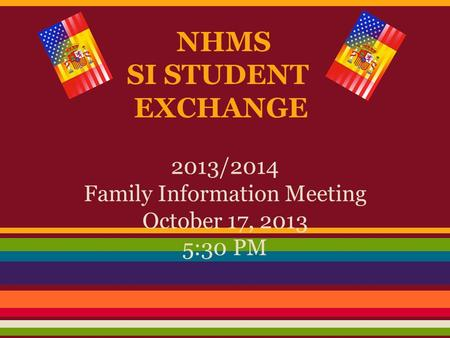 NHMS SI STUDENT EXCHANGE 2013/2014 Family Information Meeting October 17, 2013 5:30 PM.