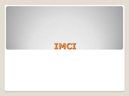 1 IMCI. Features of IMCI… not necessarily dependent on the use of sophisticated and expensive technologies a more integrated approach to managing sick.